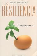 La resiliencia. Vivir feliz a pesar de...