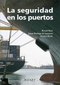 La seguridad en los puertos. Cómo gestionar la protección y la seguridad en instalaciones portuarias según el código PBIP