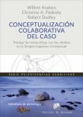 Conceptualización colaborativa del caso. trabajar de forma eficaz con los clientes en la terapia cognitivo-conductual