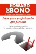 Ideas para profesionales que piensan. Nuevas consideraciones sobre el pensamiento lateral aplicadas a la empresa.