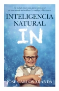 Inteligencia natural. Un método eficaz para potenciar lo mejor de los seres más maravillosos (y complejos) del universo