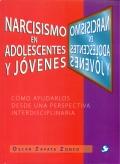 Narcicismo en adolescentes y jóvenes. Cómo ayudarlos desde una perspectiva interdisciplinaria.