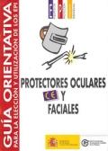 Guía orientativa para la elección y utilización de los EPI. Protectores oculares y faciales