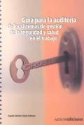Guía para la auditoría de los sistemas de gestión de la seguridad y la salud en el trabajo.