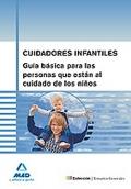 Cuidadores infantiles. Guía básica para las personas que están al cuidado de los niños.