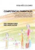 Competencias parentales. Estudio sobre competencias en adultos protectores de niños que sufrieron maltrato infantil