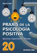 Praxis de la psicología positiva. Ejercicios, experimentos y rituales.
