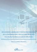 Relaciones laborales y nuevas tecnologías de la información y de la comunicación. Una relación fructífera no exenta de dificultades