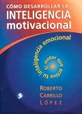 Cómo desarrollar la inteligencia motivacional. El motor que activa tu inteligencia emocional.