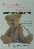 Guía clínica para la evaluación y diagnóstico del maltrato infantil