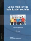 Cómo mejorar tus habilidades sociales: Programa de asertividad, autoestima e inteligencia emocional (con CD)