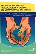 Técnicas de apoyo psicológico y social en situaciones de crisis. Cómo desarrollar las Habilidades Adecuadas ante Situaciones de Emergencia.