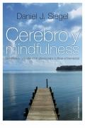Cerebro y mindfulness. La reflexión y la atención plena para cultivar el bienestar