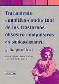 Tratamiento cognitivo-conductual de los trastornos obsesivo-compulsivo en paidopsiquiatría (guía práctica)