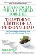 Guía esencial para la familia sobre el trastorno límite de la personalidad. Nuevas herramientas y técnicas para dejar de andar sobre cáscaras de huevo