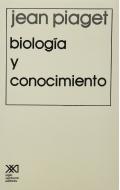 Biología y conocimiento: Ensayo sobre las relaciones entre las regulaciones orgánicas y los procesos cognoscitivos