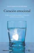 Curación emocional. Acabar con el estrés, la ansiedad y la depresión sin fármacos ni psicoanálisis.