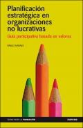Planificación estrategica en organizaciones no lucrativas.Guía participativa basada en valores.