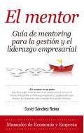 El mentor. guía de mentoring para la gestión y el liderazgo empresarial